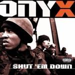 ONYX Shut Em Down